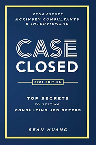 Case Closed: Top Secrets from Former McKinsey Consultants & Interviewers to Getting Consulting Job Offers