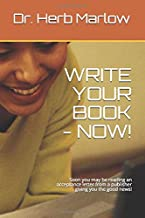 WRITE YOUR BOOK - NOW!: Soon you may be reading an acceptance letter from a puiblisher giving you the good news!