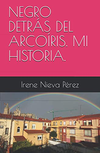 NEGRO DETRÁS DEL ARCOÍRIS. MI HISTORIA.