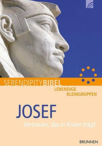 Josef: Vertrauen, das in Krisen trägt (Serendipity - Bibel)