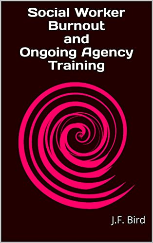Social Worker Burnout and Ongoing Agency Training (English Edition)