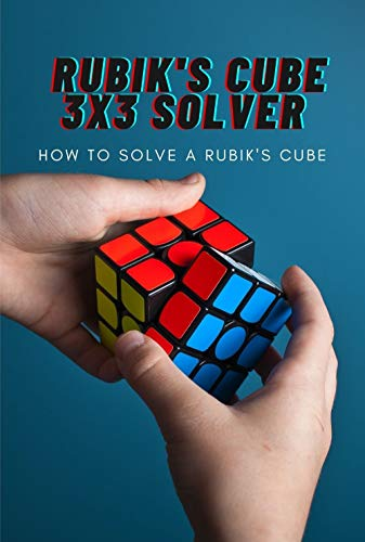Rubik's Cube 3x3 Solver: How to Solve a Rubik's Cube: Rubik's 3x3 Solution Guide (English Edition)