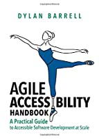 Agile Accessibility Handbook: A Practical Guide to Accessible Software Development at Scale