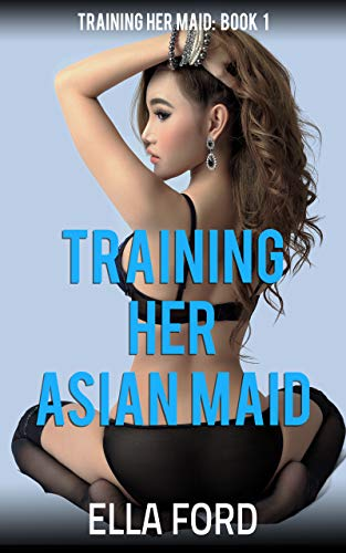 Training Her Asian Maid (Training Her Maid Book 1) (English Edition)