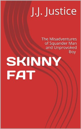 SKINNY FAT: The Misadventures of Squander Man and Unprovoked Boy (English Edition)