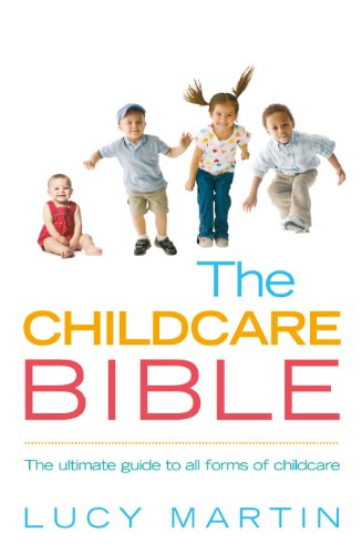 The Childcare Bible: The ultimate guide to all forms of childcare: nannies, maternity nurses, au pairs, nurseries, childminders, relatives and babysitters (English Edition)