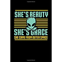 She's Beauty She's Grace She Came From Outer Space: Funny Alien Girl Notebook graph paper 120 pages 6x9 perfect as math book, sketchbook, workbook, diary and Ufo Spaceship Funny Space Alien Girls Gift