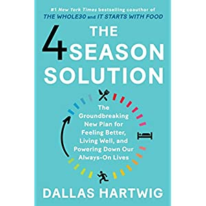 fitness nutrition The 4 Season Solution: The Groundbreaking New Plan for Feeling Better, Living Well, and Powering Down Our Always-On…