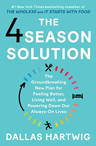 fitness nutrition The 4 Season Solution: The Groundbreaking New Plan for Feeling Better, Living Well,
