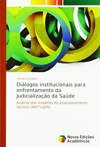 Diálogos institucionais para enfrentamento da Judicialização da Saúde: Análise dos modelos de assessoramento técnico (NAT's-JUS)