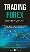 Forex Trading for Beginners / Trading Forex Per Principianti: Una guida completa sul trading forex, comprese strategie di trading, tecniche di gestione del rischio e analisi fondamentale basata sul trading forex FOREX TRADING FOR BEGINNERS