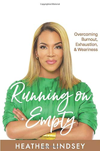 Running On Empty: Overcoming Burnout, Exhaustion, & Weariness