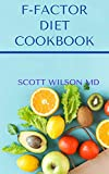 F-FACTOR DIET COOKBOOK : An Effective Guide To Make You Lose Weight Deliciously (English Edition)