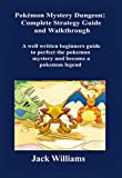 Pokémon Mystery Dungeon: Complete Strategy Guide and Walkthrough.: A well written Beginners Guide to perfect the Pokémon Mystery and Become a Pokémon legend (English Edition)