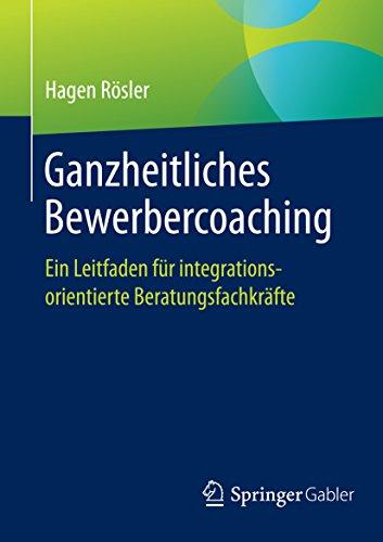 Ganzheitliches Bewerbercoaching: Ein Leitfaden für integrationsorientierte Beratungsfachkräfte