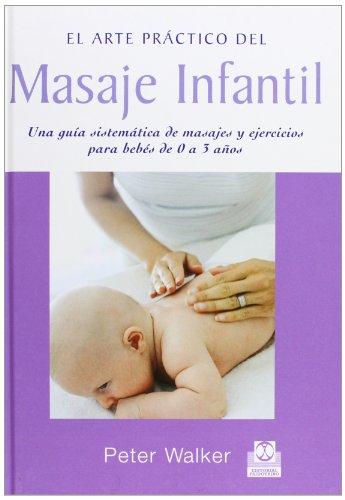 MASAJE INFANTIL. Una guía sistemática de masajes y ejercios para bebés de...