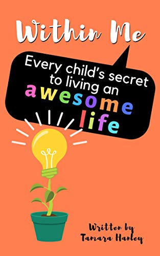 Within Me: Every Child's Secret to Living an AWESOME Life! (English Edition)