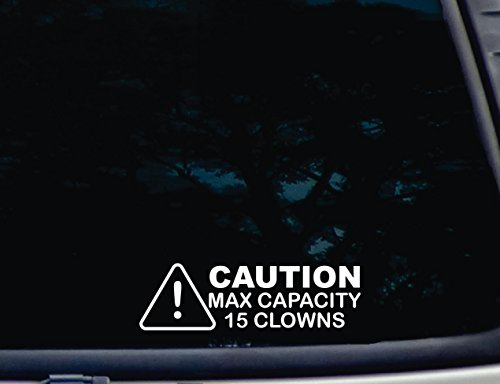 """Caution Max Capacity 15 Clowns - 7 1/2"""" x 2 1/4"""" die Cut Vinyl Decal for Window, car, Truck, Tool Box, virtually Any Hard, Smooth Surface"""
