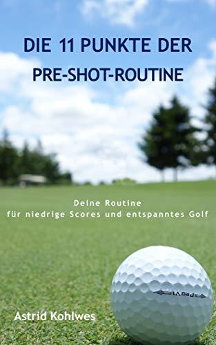 Die 11 Punkte der Pre-Shot-Routine: Deine Routine für niedrige Scores und entspanntes Golf