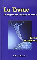 La Trame - Se soigner par l'énergie du monde de Patrick Burensteinas