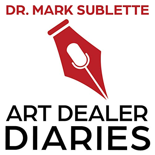Art Dealer Diaries Podcast Podcast By Mark Sublette cover art
