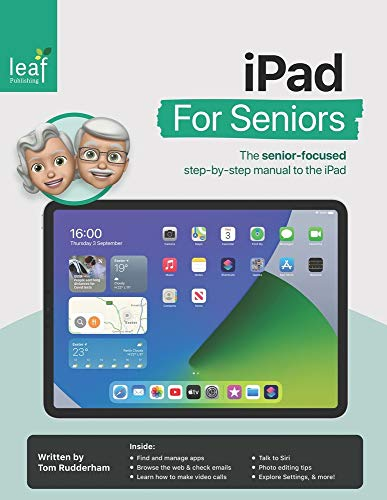 iPad For Seniors: The senior-focused step-by-step manual to the iPad