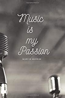 Music is my Passion: Passion Notebook, Journal, Diary (110 Pages, Blank, 6 x 9)