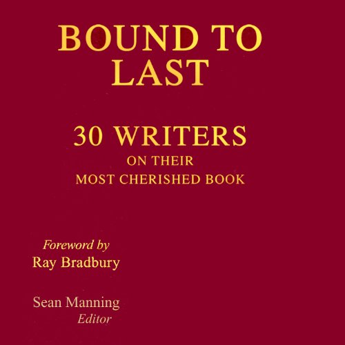 Bound to Last     30 Writers on Their Most Cherished Book              Autor:                                                                                                                                 Sean Manning (editor),                                                                                        Ray Bradbury (foreword)                               Sprecher:                                                                                                                                 Daniel May,                                                                                        Cynthia Barrett                      Spieldauer: 8 Std. und 8 Min.     Noch nicht bewertet     Gesamt 0,0