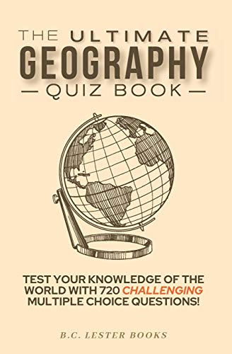 Compare Textbook Prices for The Ultimate Geography Quiz Book: Test Your Knowledge Of The World With 720 Challenging Multiple Choice Questions! A Great Gift For Kids And Adults  ISBN 9781913668310 by BOOKS, B.C. LESTER