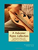A Dulcimer Hymn Collection: Traditional Hymns and Spirituals for Mountain Dulcimer in D-A-...