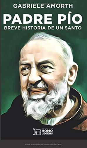Padre Pío: BREVE HISTORIA DE UN SANTO