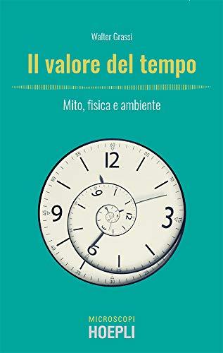 Il valore del tempo: Mito, fisica e ambiente (Italian Edition)