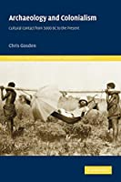 Archaeology and Colonialism: Cultural Contact from 5000 BC to the Present (Topics in Contemporary Archaeology) (Topics in Contemporary Archaeology, Series Number 2)