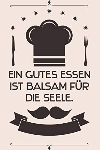 Ein gutes Essen ist Balsam für die Seele: Kochbuch Rezepte-Buch liniert DinA 5, um eigene Rezepte und Lieblings-Gerichte zu notieren für Köchinnen und Köche