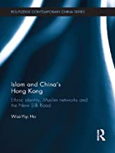 Islam and China's Hong Kong: Ethnic Identity, Muslim Networks and the New Silk Road (Routledge Contemporary China Series Book 102)