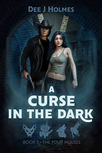 A Curse In The Dark: The Four Houses: Book 3 by [Dee J Holmes]