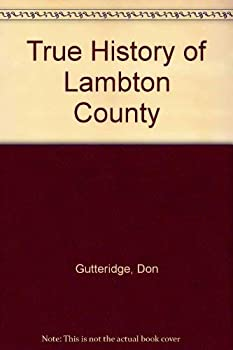 Hardcover A true history of Lambton County Book