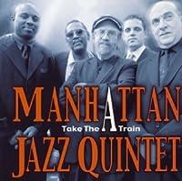 TAKE THE A TRAIN by Manhattan Jazz Quintet (2005-01-01)