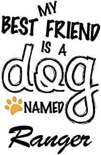 My Best Friend Is A Dog Named Ranger: Best and Great Gift for Dogs Lovers Owners | Funny Dog Lover Gift Journal Notebook | Perfect For Someone Who Owns a Cute Dog Named Ranger
