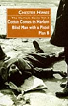 """The Harlem Cycle Volume 3: """"Cotton Comes to Harlem"""", """"Blind Man with a Pistol"""", """"Plan B"""" v. 3 by Chester Himes (1-Jan-2001) Paperback"""