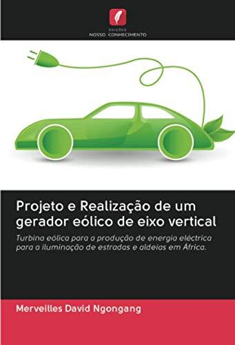 Projeto e Realização de um gerador eólico de eixo vertical: Turbina eólica...