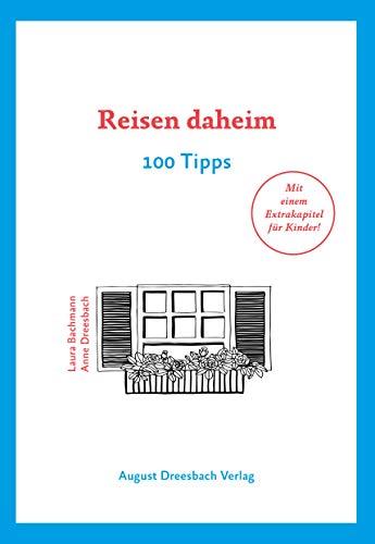 Reisen daheim: 100 Tipps