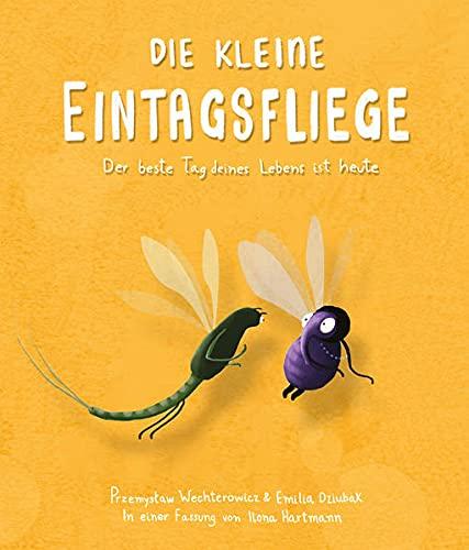 Die kleine Eintagsfliege: Der beste Tag deines Lebens ist heute. Freundschafts- und Tiergeschichte. Bilderbuch zum Vorlesen für Kinder ab 4 Jahren. Für Kita & Grundschule