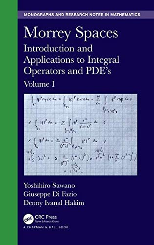 Morrey Spaces: Introduction and Applications to Integral Operators and PDE's, Volume I (Chapman & Hall/CRC Monographs and Research Notes in Mathematics)