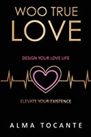 Woo True Love: Design your love life. Elevate your existence.