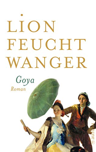 Goya oder Der arge Weg der Erkenntnis: Roman (German Edition)