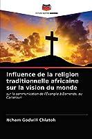 Influence de la religion traditionnelle africaine sur la vision du monde