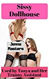 Sissy Dollhouse Part Three: Used by Tanya and her Tranny Assistant