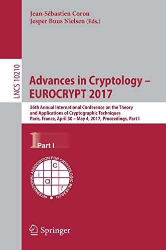 Advances in Cryptology - Eurocrypt 2017: 36th Annual International Conference on the Theory and Applications of Cryptographic Techniques, Paris, France, April 30 - May 4, 2017, Proceedings, Part I