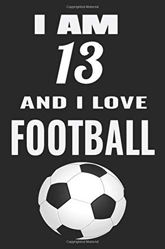 i am 13 and i love Football: Football Lined Notebook/Journal,guest book,Happy Birthday,Cute Girls Journal/Notebook,Old Woman or Man Friends Fan, ... For Coworker/Bos,Coworker Notebook , Lined